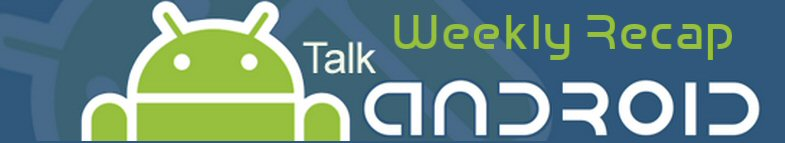 TalkAndroid_WeeklyRecap