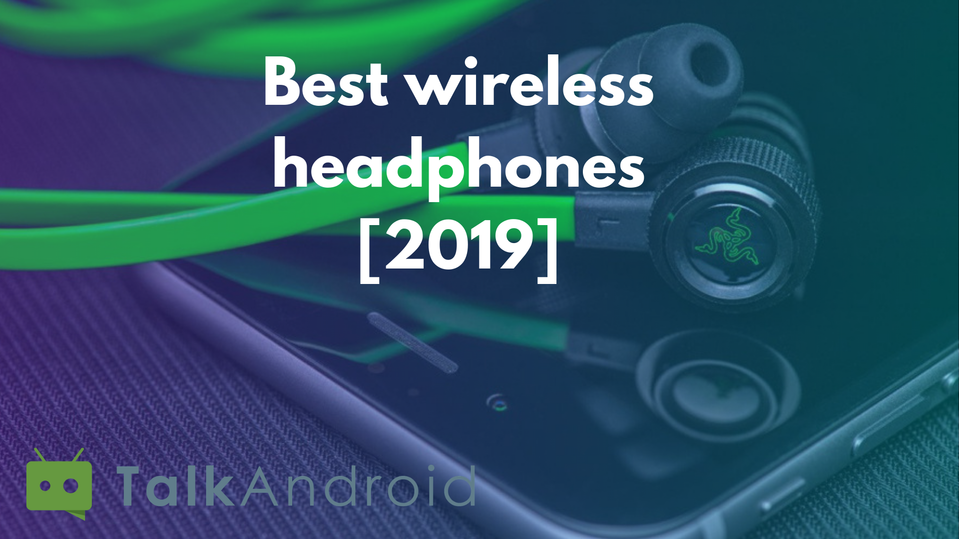 Best wireless headphones for your Android smartphone [2019] |